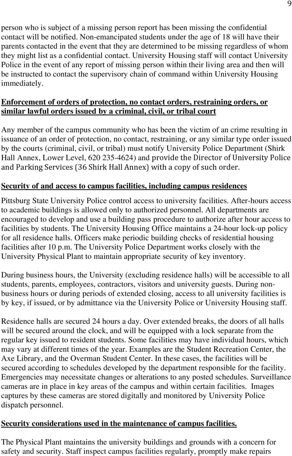 University Housing staff will contact University Police in the event of any report of missing person within their living area and then will be instructed to contact the supervisory chain of command