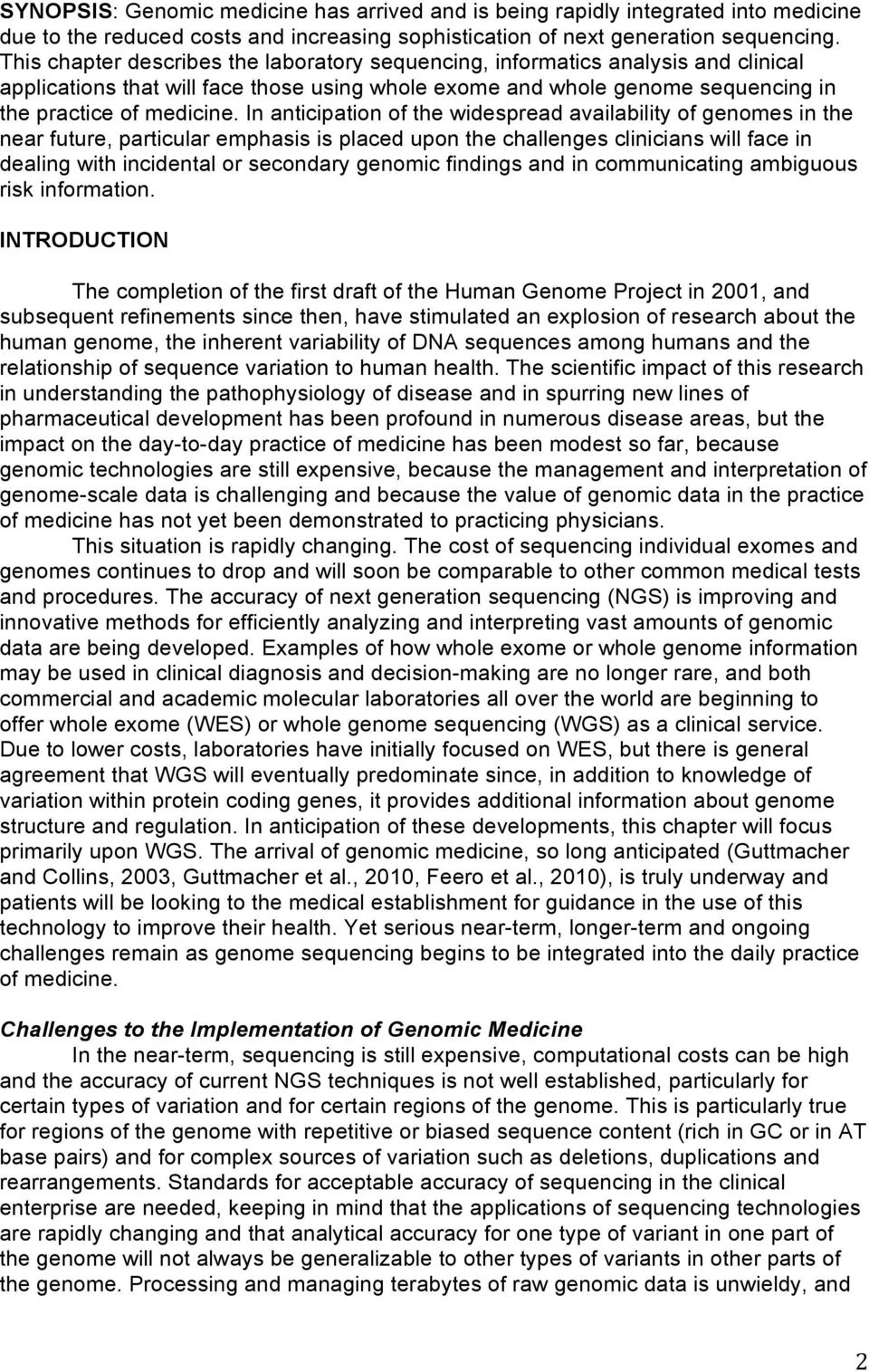 In anticipation of the widespread availability of genomes in the near future, particular emphasis is placed upon the challenges clinicians will face in dealing with incidental or secondary genomic