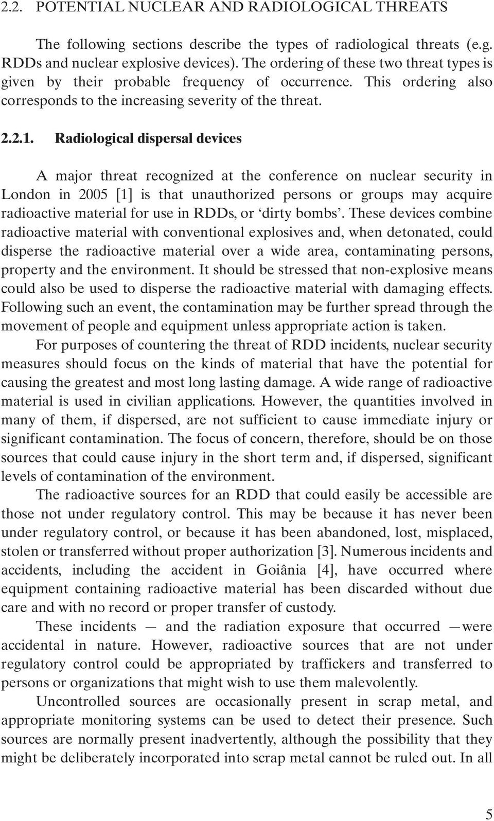 Radiological dispersal devices A major threat recognized at the conference on nuclear security in London in 2005 [1] is that unauthorized persons or groups may acquire radioactive material for use in