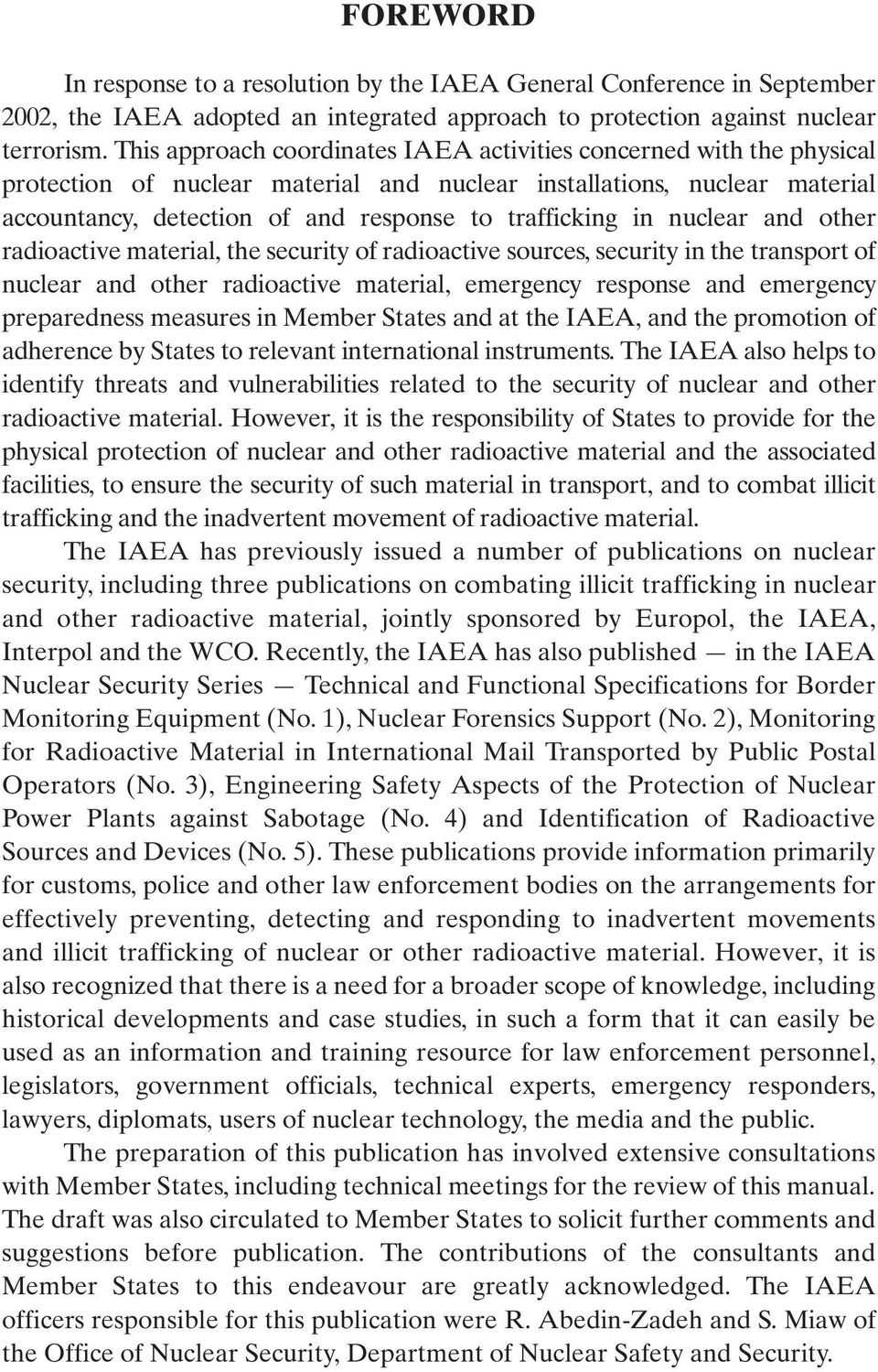 in nuclear and other radioactive material, the security of radioactive sources, security in the transport of nuclear and other radioactive material, emergency response and emergency preparedness