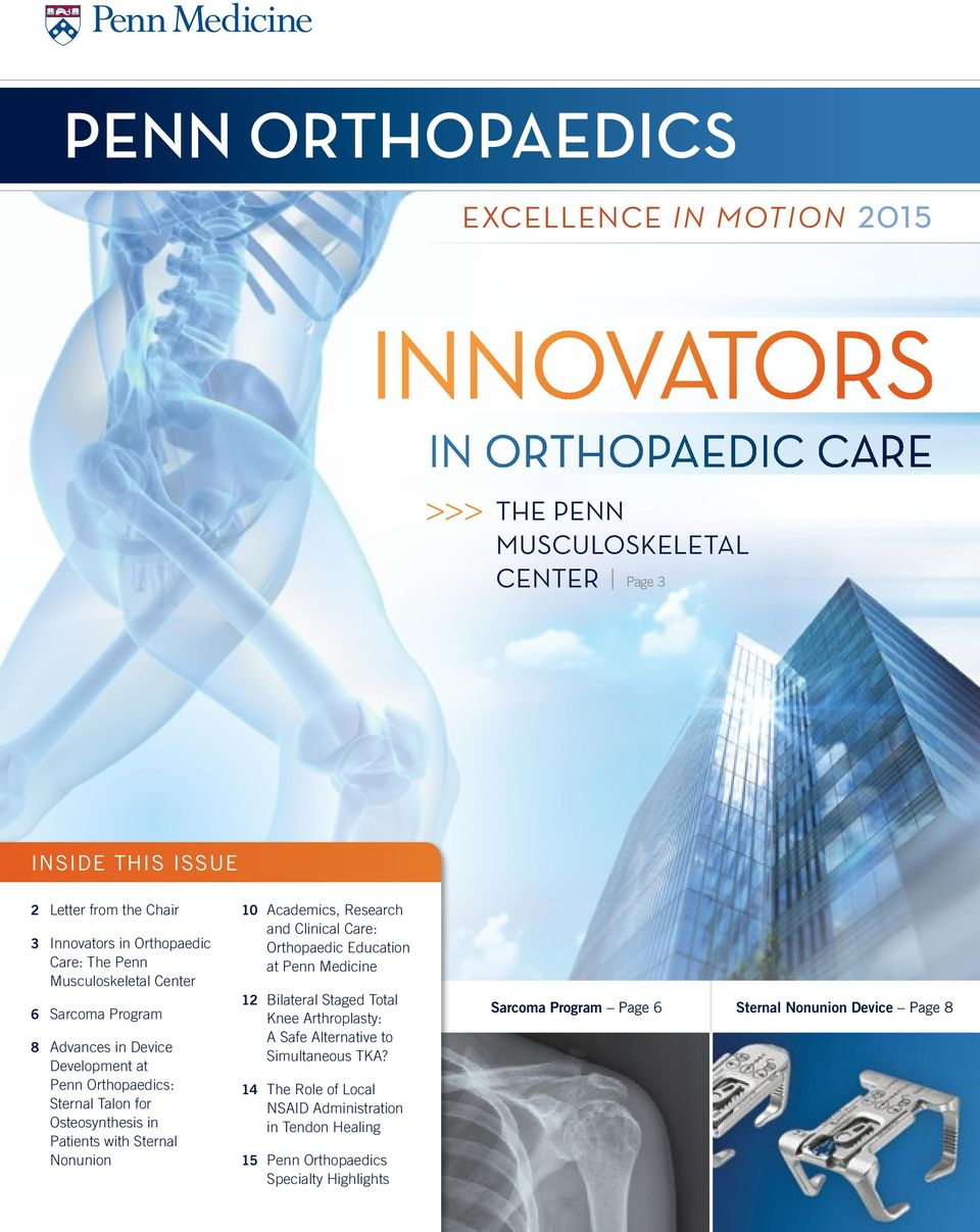 org innovators in orthopaedic care >>> THE PENN MUSCULOSKELETAL CENTER Page 3 Inside this Issue 2 Letter from the Chair 3 Innovators in Orthopaedic Care: The Penn Musculoskeletal Center
