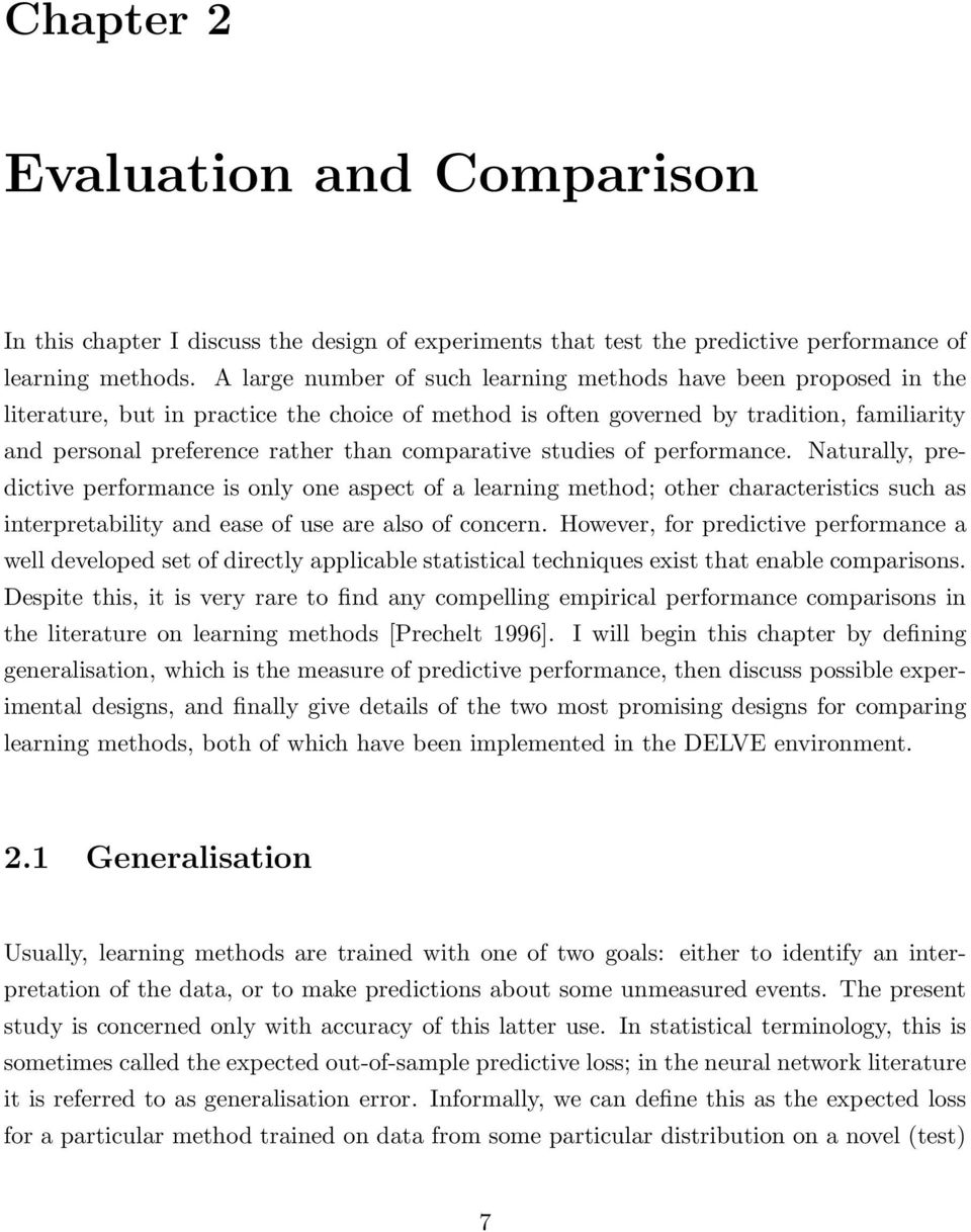 comparative studies of performance. Naturally, predictive performance is only one aspect of a learning method; other characteristics such as interpretability and ease of use are also of concern.
