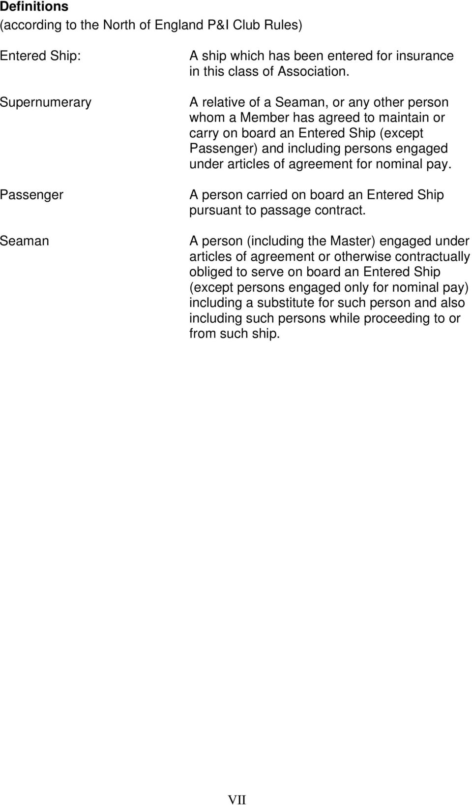 agreement for nominal pay. A person carried on board an Entered Ship pursuant to passage contract.
