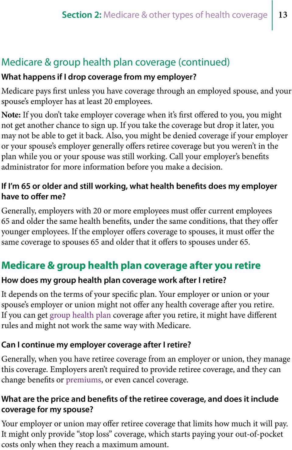 Note: If you don t take employer coverage when it s first offered to you, you might not get another chance to sign up. If you take the coverage but drop it later, you may not be able to get it back.