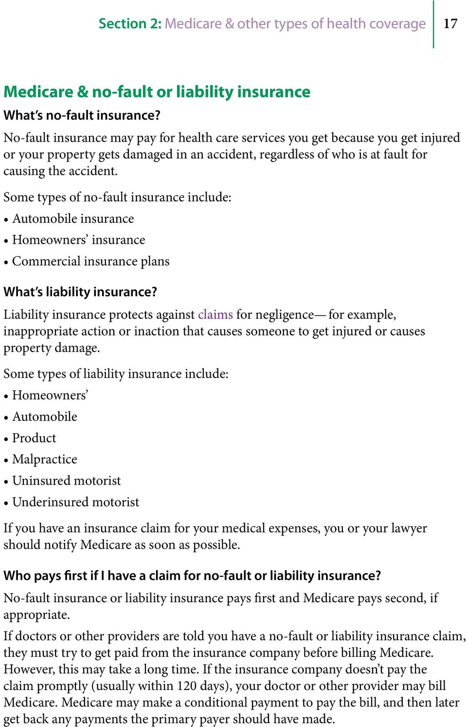 Some types of no-fault insurance include: Automobile insurance Homeowners insurance Commercial insurance plans What s liability insurance?