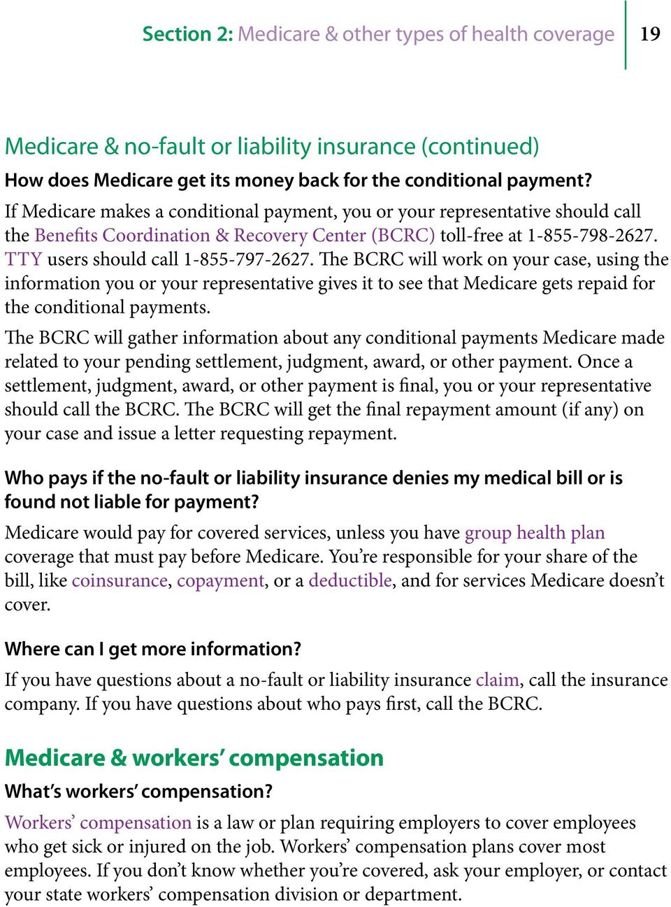 The BCRC will work on your case, using the information you or your representative gives it to see that Medicare gets repaid for the conditional payments.