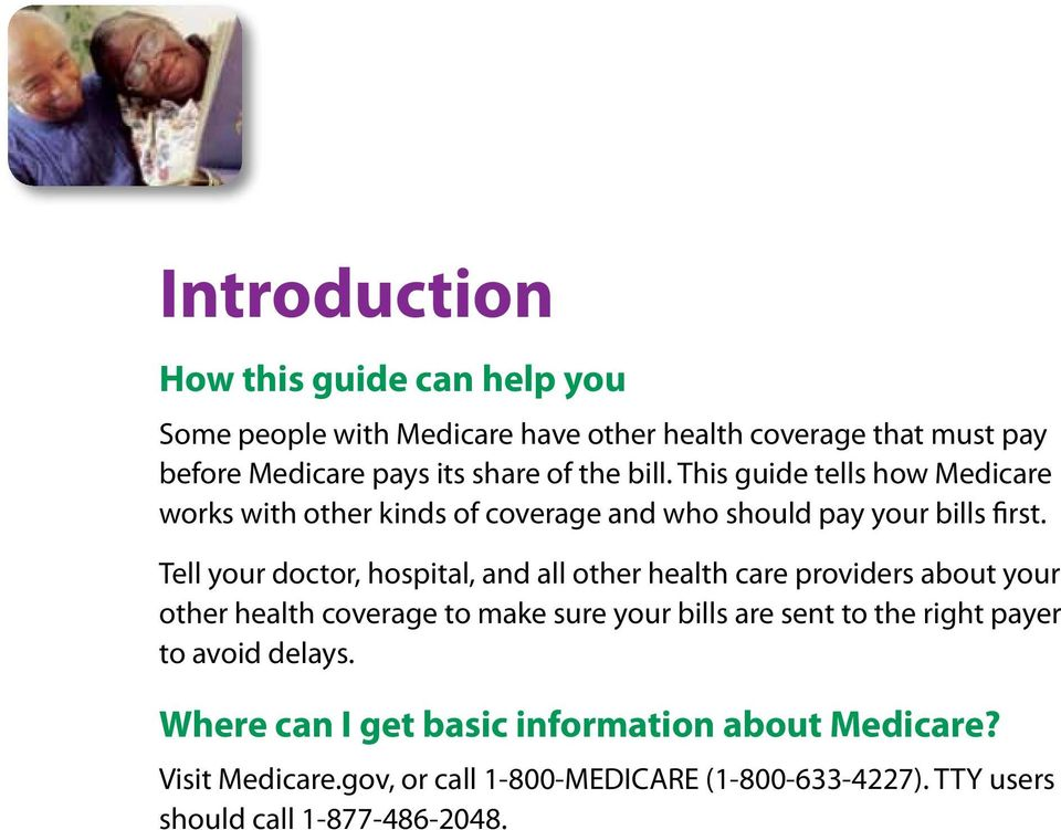 Tell your doctor, hospital, and all other health care providers about your other health coverage to make sure your bills are sent to the