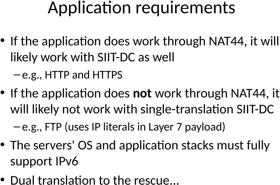 , HTTP and HTTPS If the application does not work through NAT44, it will likely not work with