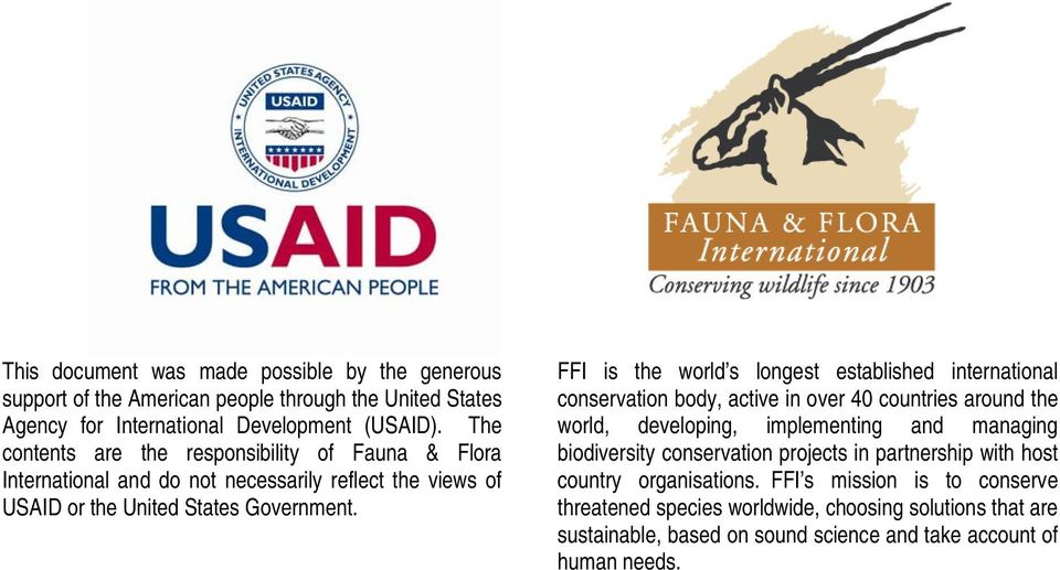 FFI is the world s longest established international conservation body, active in over 40 countries around the world, developing, implementing and managing biodiversity