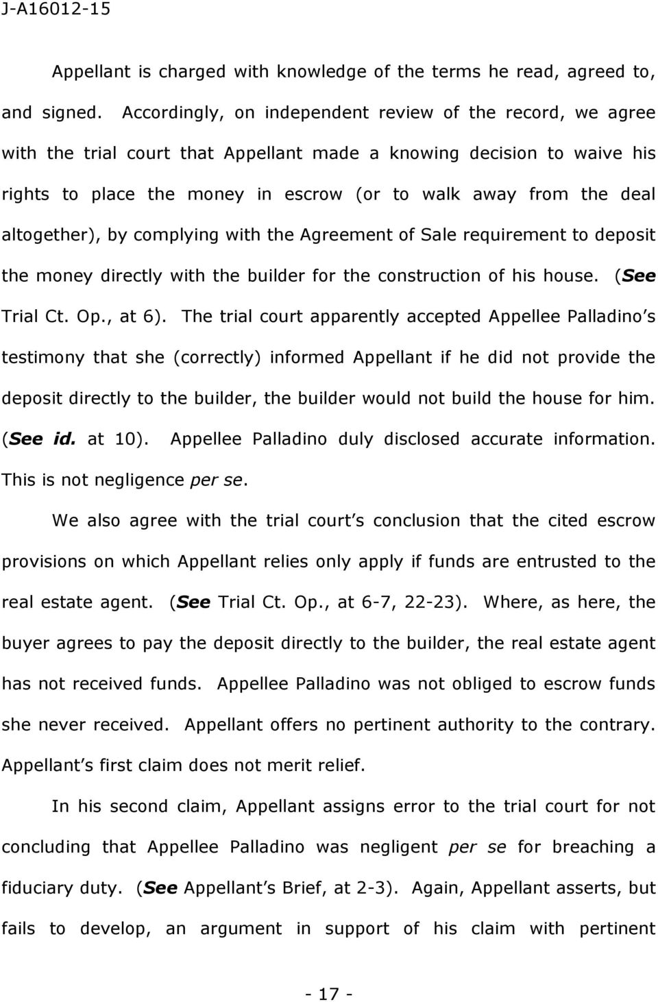 altogether), by complying with the Agreement of Sale requirement to deposit the money directly with the builder for the construction of his house. (See Trial Ct. Op., at 6).