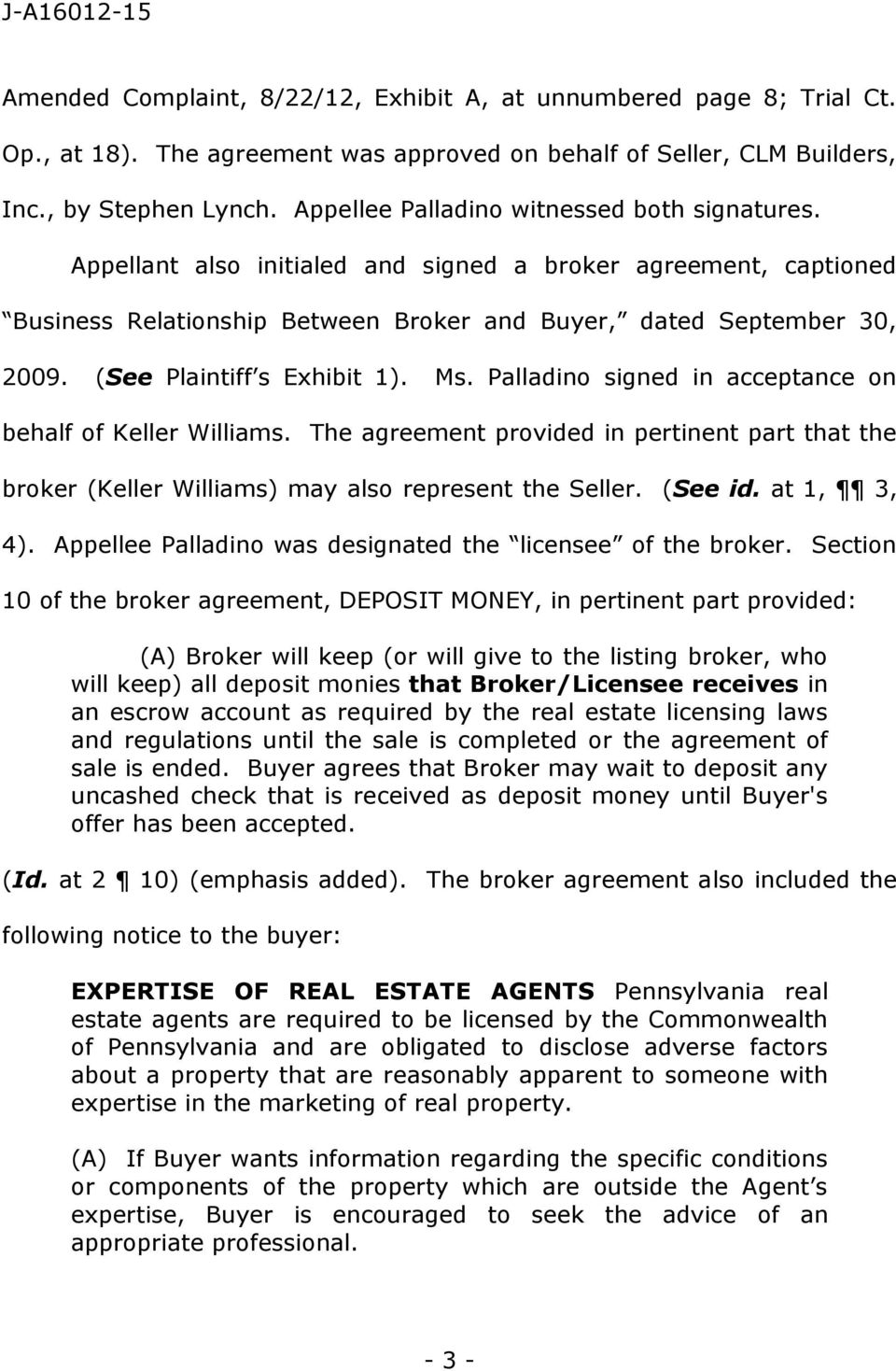 (See Plaintiff s Exhibit 1). Ms. Palladino signed in acceptance on behalf of Keller Williams. The agreement provided in pertinent part that the broker (Keller Williams) may also represent the Seller.