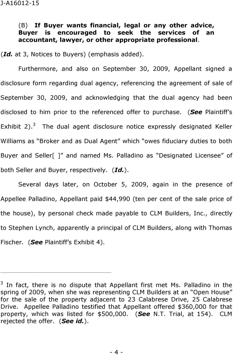 Furthermore, and also on September 30, 2009, Appellant signed a disclosure form regarding dual agency, referencing the agreement of sale of September 30, 2009, and acknowledging that the dual agency