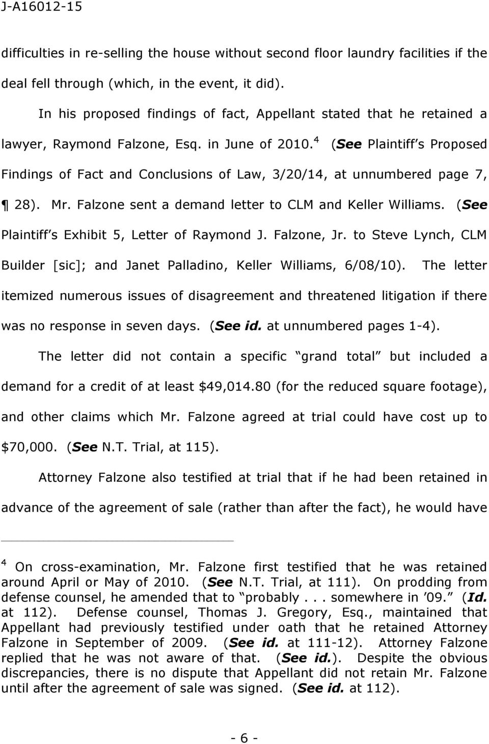 4 (See Plaintiff s Proposed Findings of Fact and Conclusions of Law, 3/20/14, at unnumbered page 7, 28). Mr. Falzone sent a demand letter to CLM and Keller Williams.