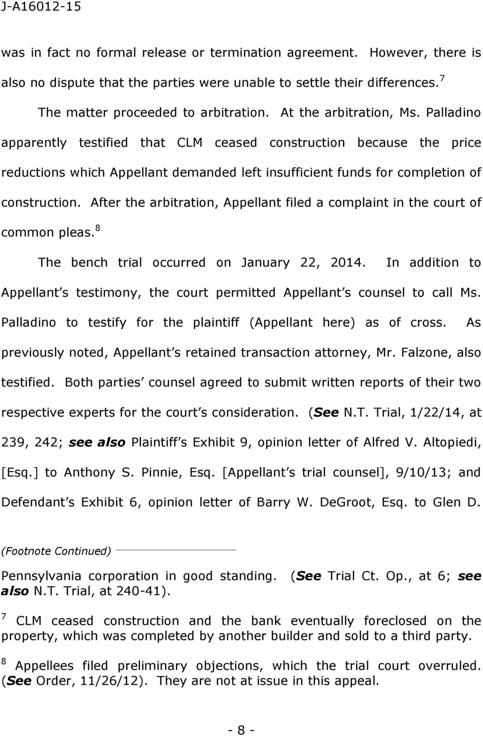After the arbitration, Appellant filed a complaint in the court of common pleas. 8 The bench trial occurred on January 22, 2014.