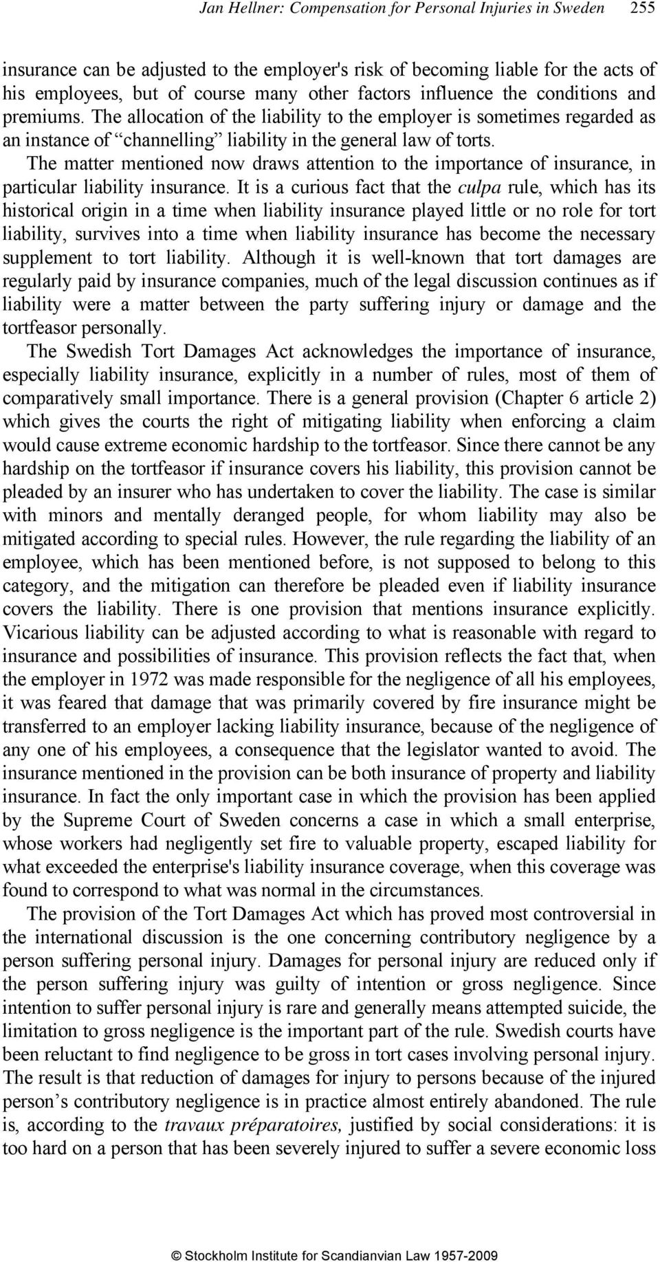 The matter mentioned now draws attention to the importance of insurance, in particular liability insurance.