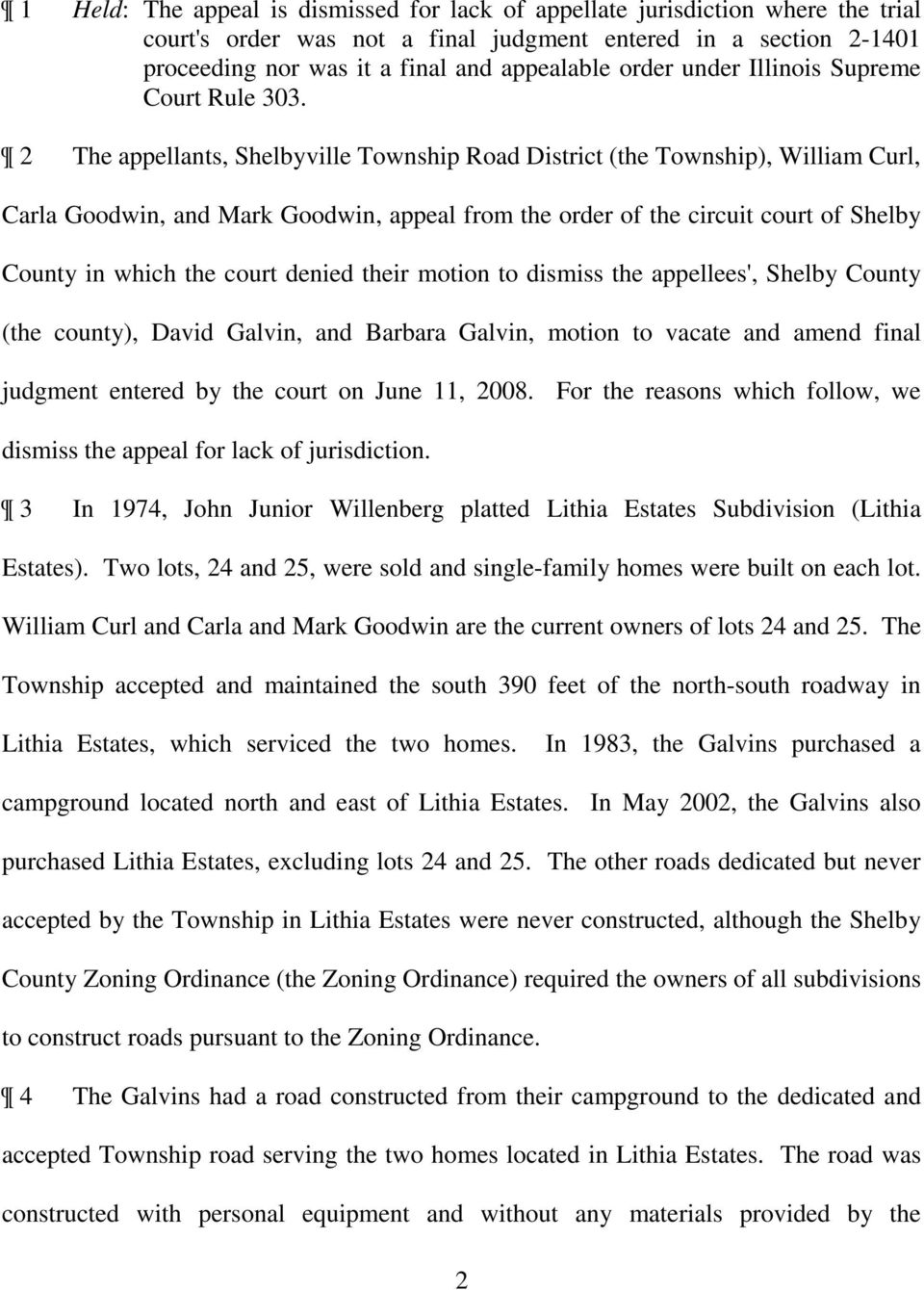 2 The appellants, Shelbyville Township Road District (the Township, William Curl, Carla Goodwin, and Mark Goodwin, appeal from the order of the circuit court of Shelby County in which the court