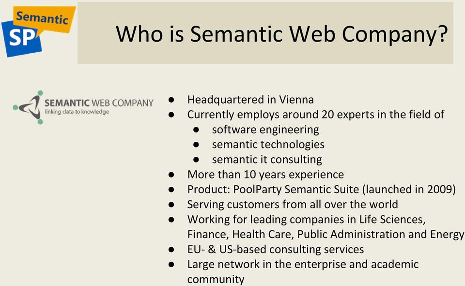 semantic it consulting More than 10 years experience Product: PoolParty Semantic Suite (launched in 2009) Serving