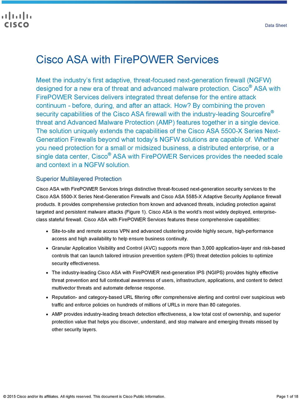 By combining the proven security capabilities of the Cisco ASA firewall with the industry-leading Sourcefire threat and Advanced Malware Protection (AMP) features together in a single device.