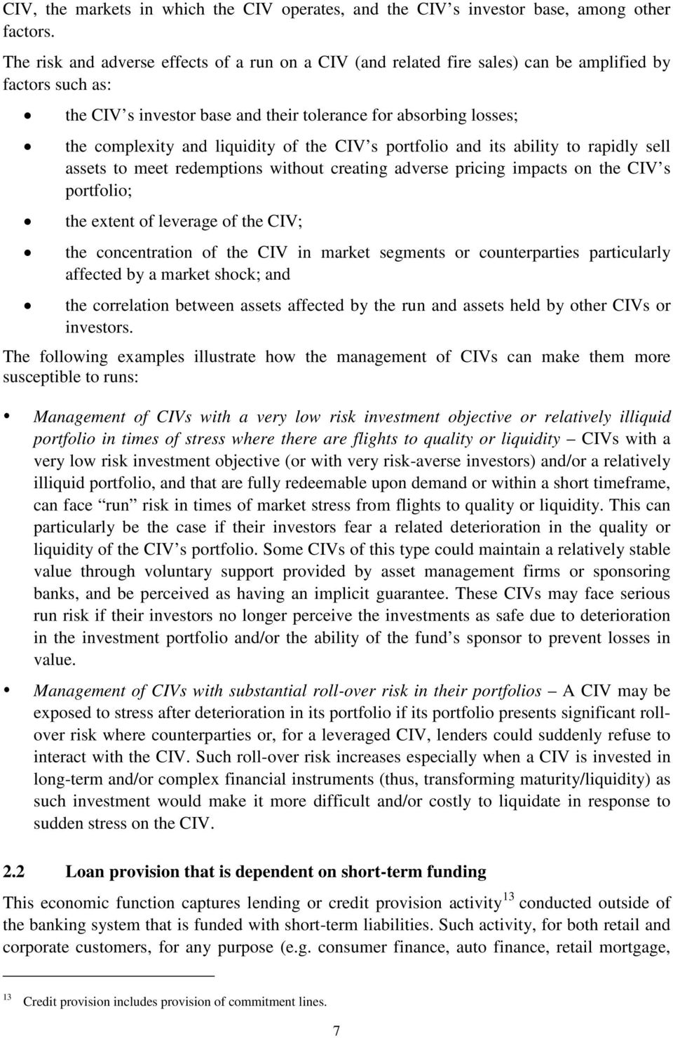 liquidity of the CIV s portfolio and its ability to rapidly sell assets to meet redemptions without creating adverse pricing impacts on the CIV s portfolio; the extent of leverage of the CIV; the