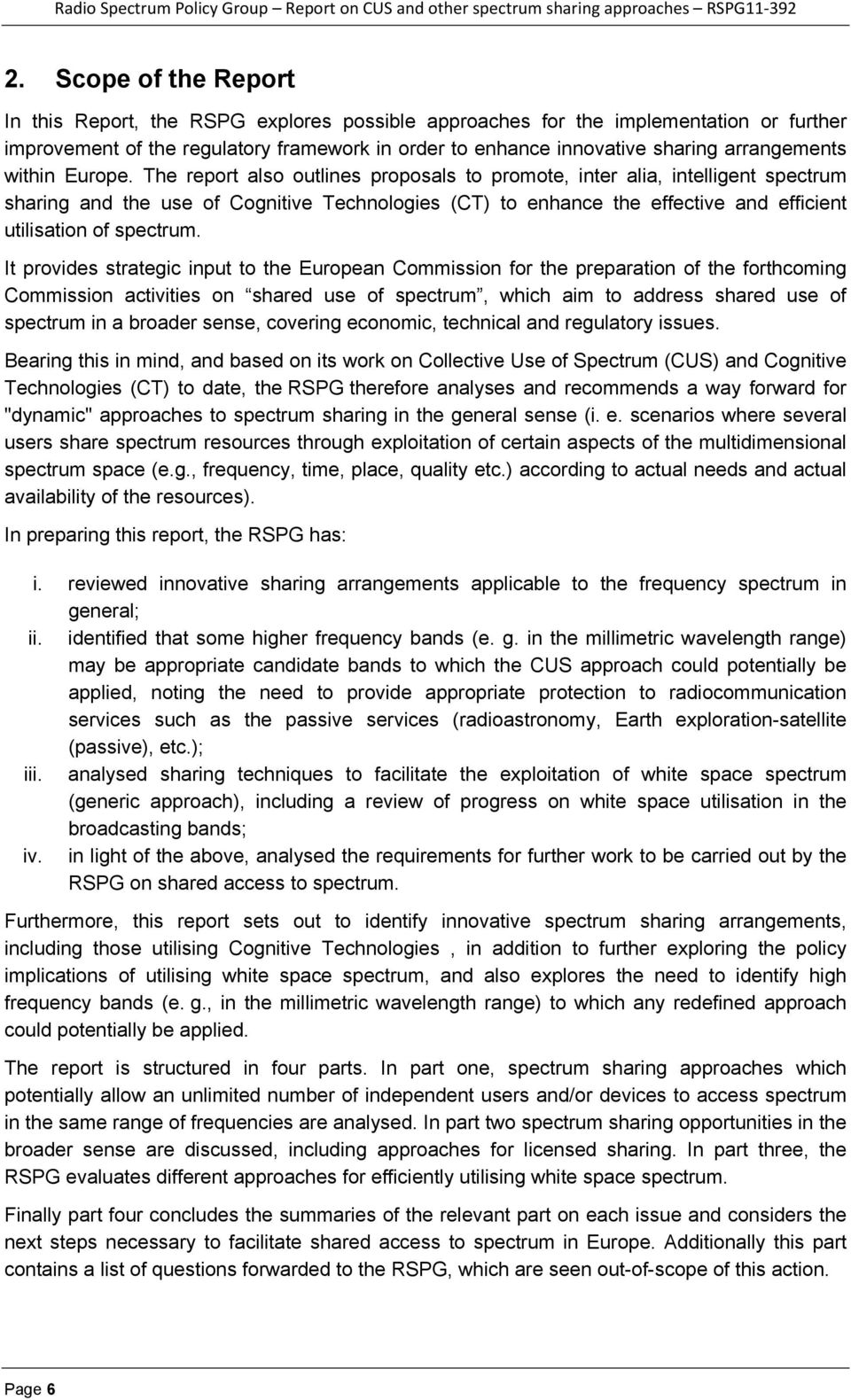 The report also outlines proposals to promote, inter alia, intelligent spectrum sharing and the use of Cognitive Technologies (CT) to enhance the effective and efficient utilisation of spectrum.