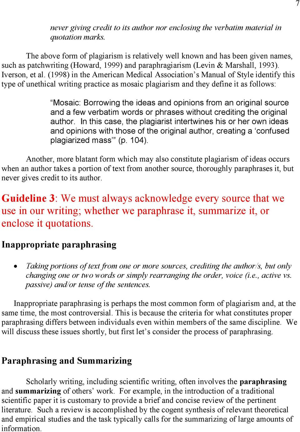 (1998) in the American Medical Association s Manual of Style identify this type of unethical writing practice as mosaic plagiarism and they define it as follows: Mosaic: Borrowing the ideas and