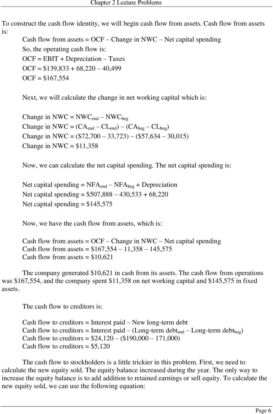 is: Change in NWC = NWC end NWC beg Change in NWC = (CA end CL end ) (CA beg CL beg ) Change in NWC = ($72,700 33,723) ($57,634 30,015) Change in NWC = $11,358 Now, we can calculate the net capital
