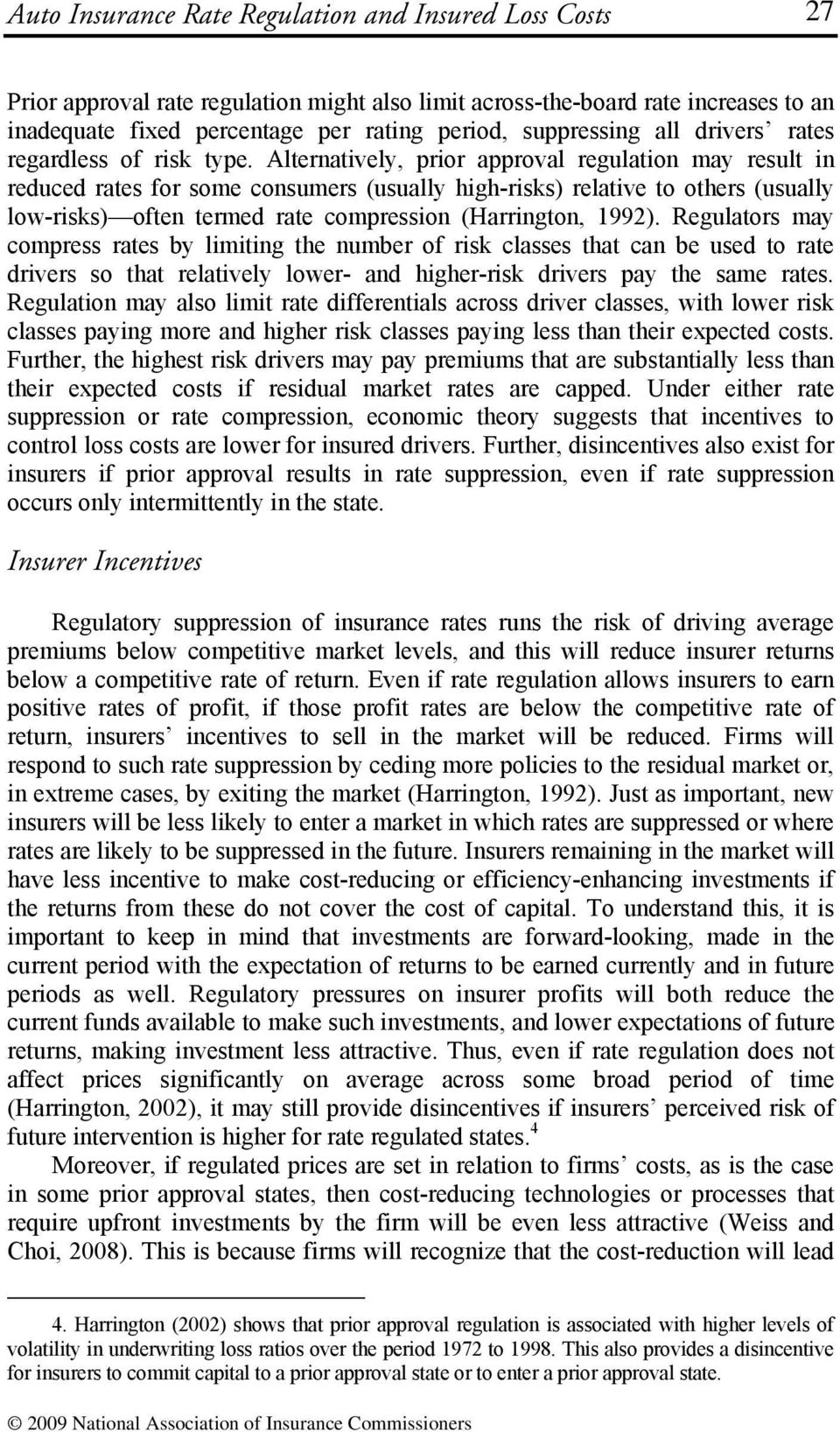 Alternatively, prior approval regulation may result in reduced rates for some consumers (usually high-risks) relative to others (usually low-risks) often termed rate compression (Harrington, 1992).