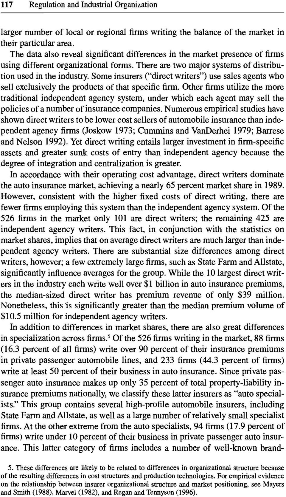 Some insurers ( direct writers ) use sales agents who sell exclusively the products of that specific firm.