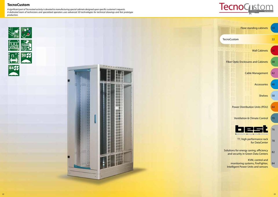 by tecnosteel Floor standing cabinets 10 P+ n 44 1000 30 TecnoCustom 22 Wall Cabinets 26 Fiber Optic Enclosures and Cabinets 38 Cable Management 42 Accessories 48 Shelves 58 Power