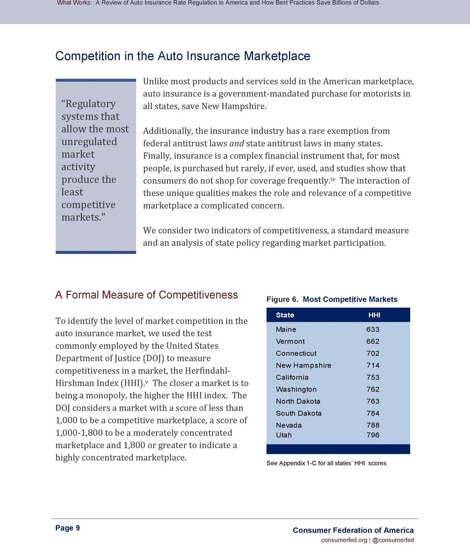 Additionally, the insurance industry has a rare exemption from federal antitrust laws and state antitrust laws in many states.
