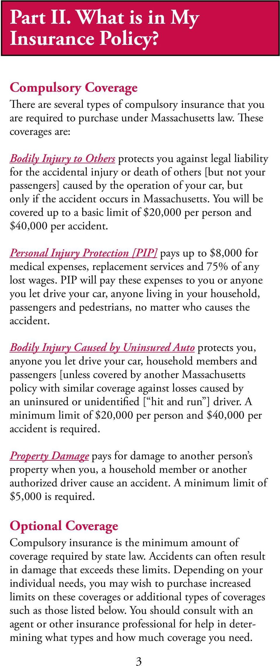 if the accident occurs in Massachusetts. You will be covered up to a basic limit of $20,000 per person and $40,000 per accident.