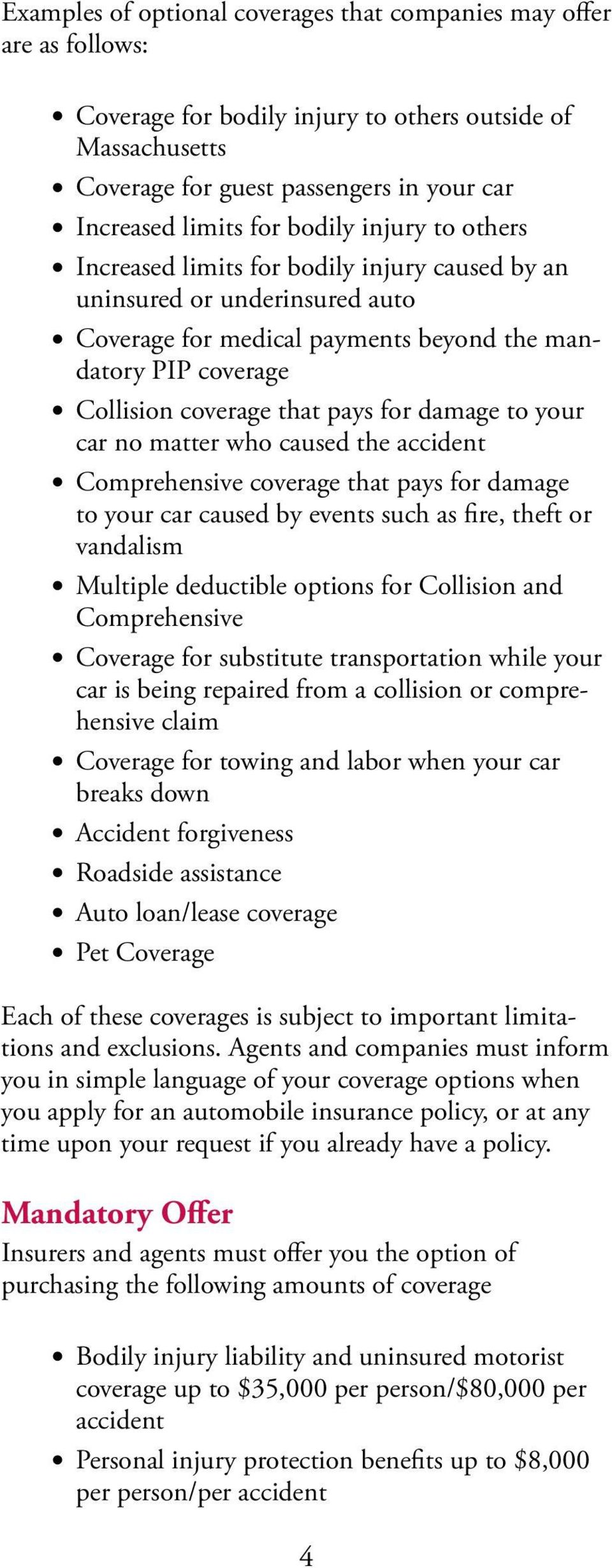 damage to your car no matter who caused the accident Comprehensive coverage that pays for damage to your car caused by events such as fire, theft or vandalism Multiple deductible options for