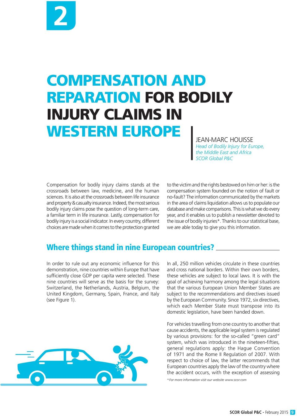Indeed, the most serious bodily injury claims pose the question of long-term care, a familiar term in life insurance. Lastly, compensation for bodily injury is a social indicator.