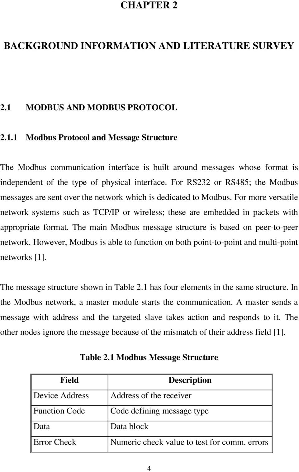 For RS232 or RS485; the Modbus messages are sent over the network which is dedicated to Modbus.