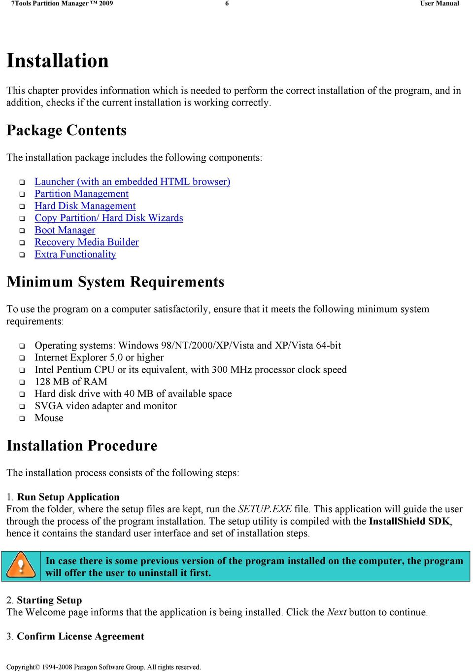 Package Contents The installation package includes the following components: Launcher (with an embedded HTML browser) Partition Management Hard Disk Management Copy Partition/ Hard Disk Wizards Boot