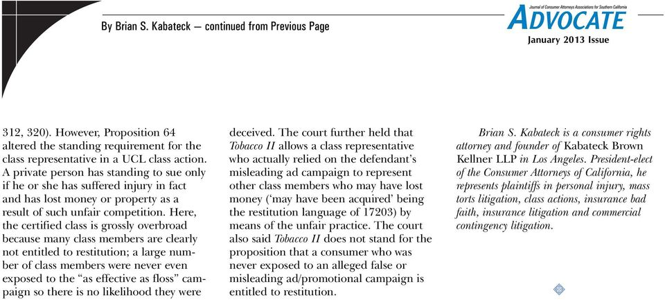 Here, the certified class is grossly overbroad because many class members are clearly not entitled to restitution; a large number of class members were never even exposed to the as effective as floss