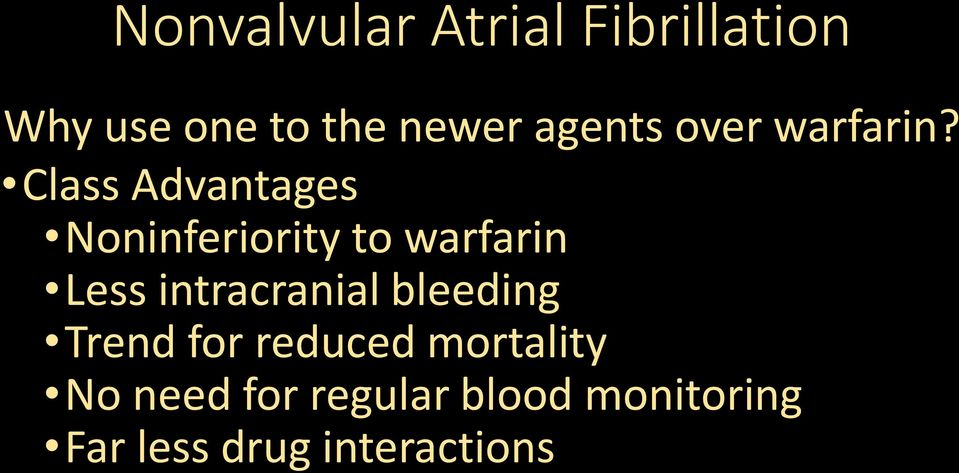 Class Advantages Noninferiority to warfarin Less