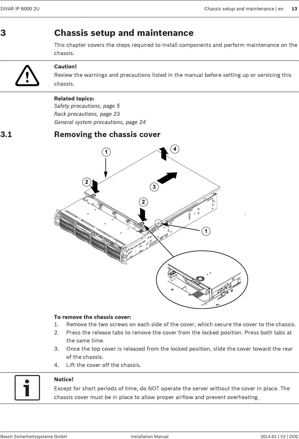 Related topics: Safety precautions, page 5 Rack precautions, page 23 General system precautions, page 24 3.1 Removing the chassis cover To remove the chassis cover: 1.