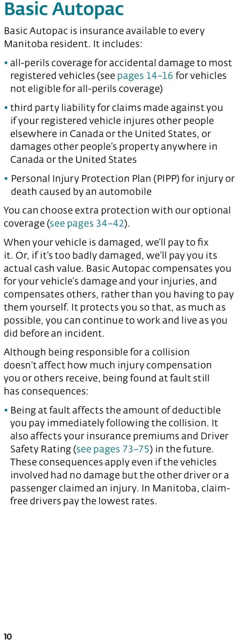 you if your registered vehicle injures other people elsewhere in Canada or the United States, or damages other people s property anywhere in Canada or the United States Personal Injury Protection