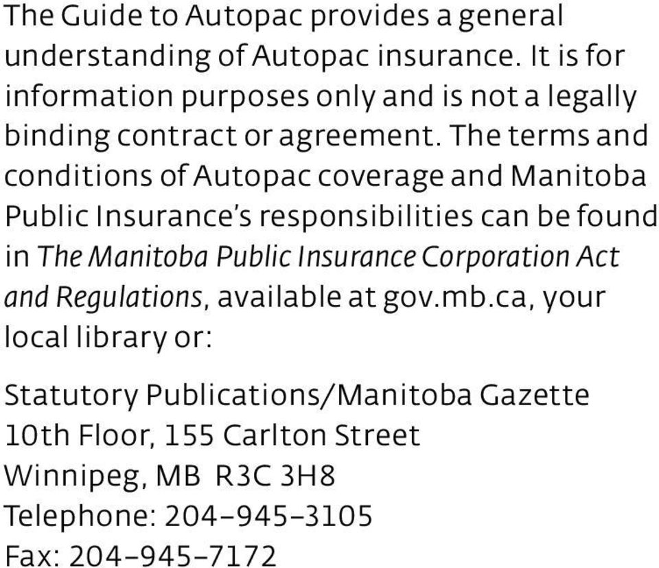 The terms and conditions of Autopac coverage and Manitoba Public Insurance s responsibilities can be found in The Manitoba Public