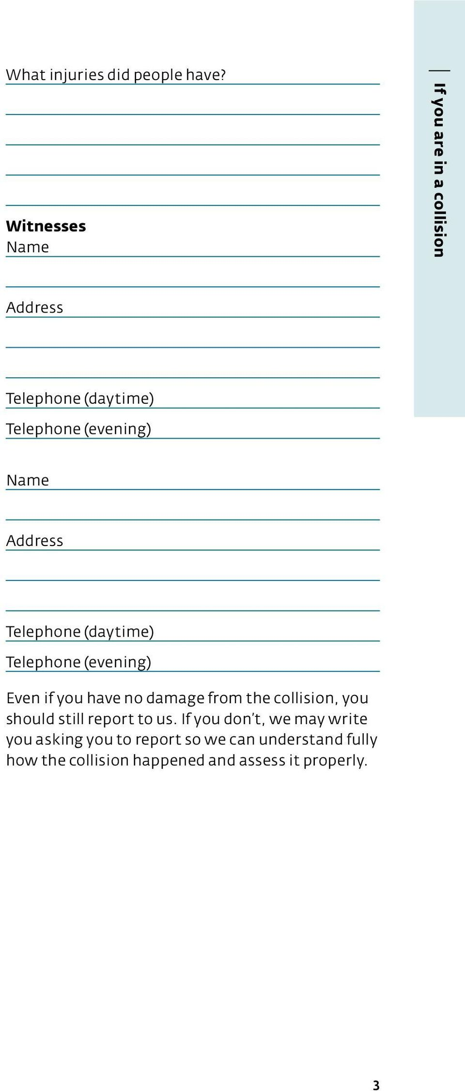 Address Telephone (daytime) Telephone (evening) Even if you have no damage from the collision,