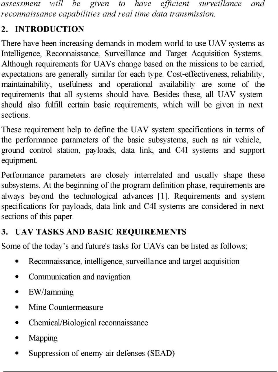 Although requirements for UAVs change based on the missions to be carried, expectations are generally similar for each type.