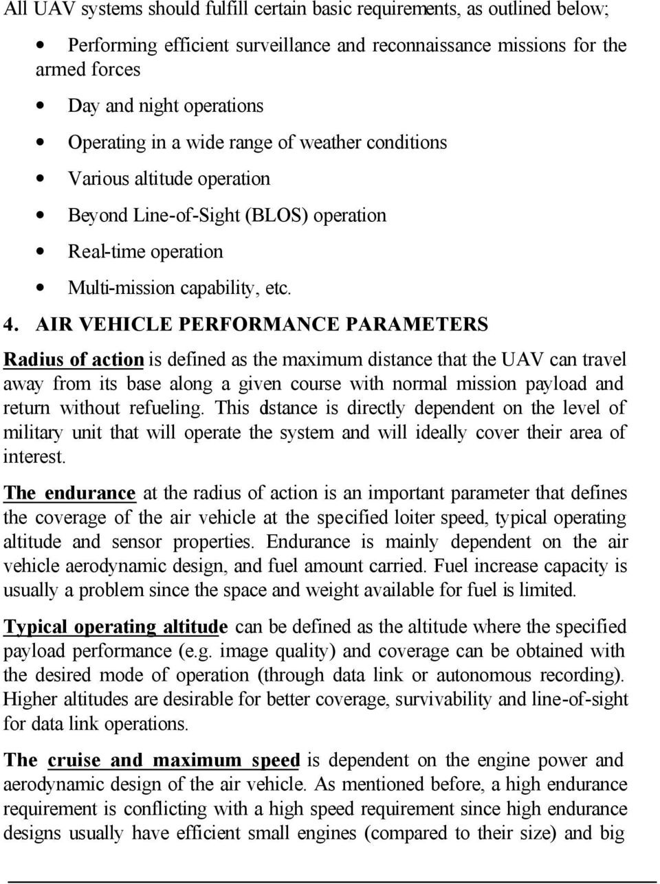 AIR VEHICLE PERFORMANCE PARAMETERS Radius of action is defined as the maximum distance that the UAV can travel away from its base along a given course with normal mission payload and return without