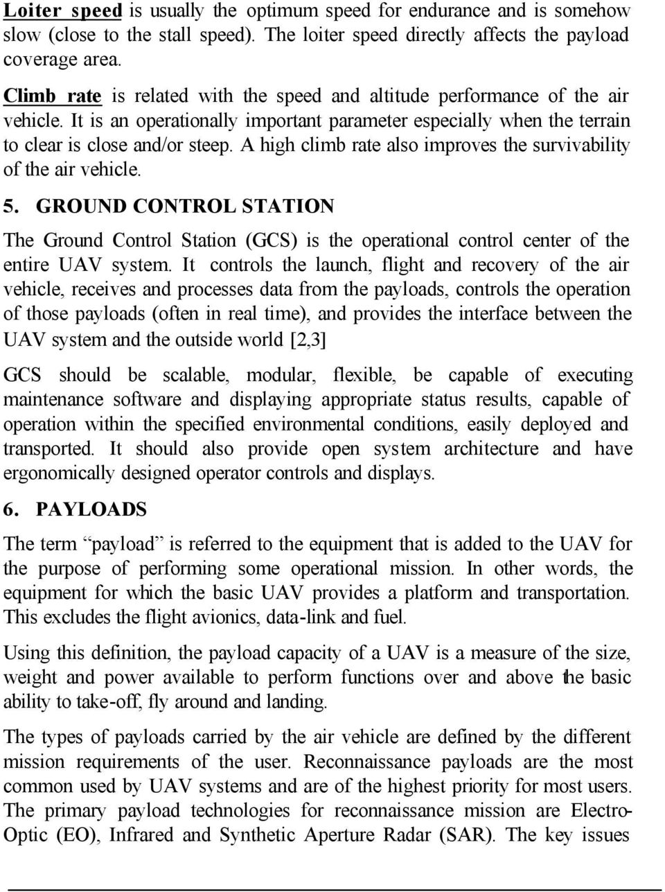 A high climb rate also improves the survivability of the air vehicle. 5. GROUND CONTROL STATION The Ground Control Station (GCS) is the operational control center of the entire UAV system.