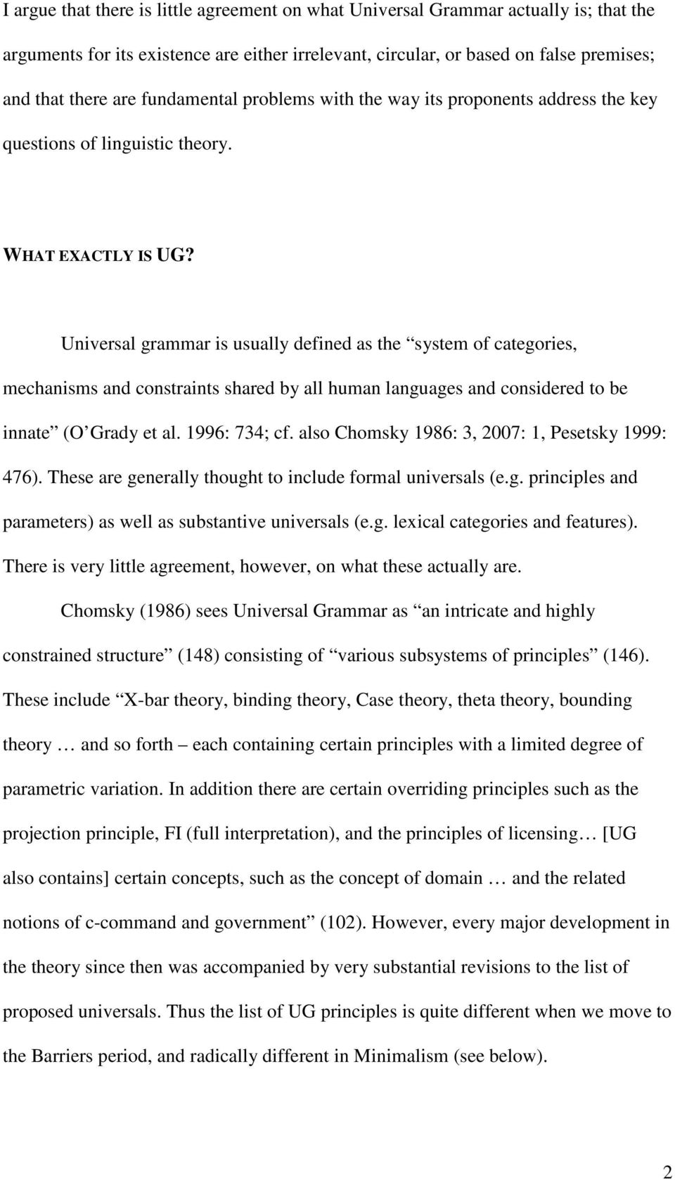 Universal grammar is usually defined as the system of categories, mechanisms and constraints shared by all human languages and considered to be innate (O Grady et al. 1996: 734; cf.