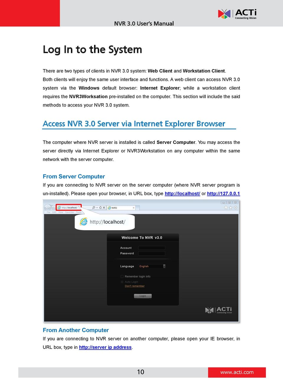 This section will include the said methods to access your NVR 3.0 system. Access NVR 3.0 Server via Internet Explorer Browser The computer where NVR server is installed is called Server Computer.