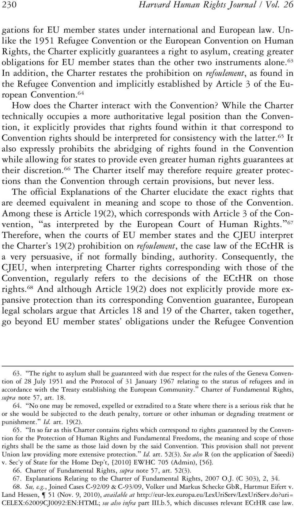 two instruments alone. 63 In addition, the Charter restates the prohibition on refoulement, as found in the Refugee Convention and implicitly established by Article 3 of the European Convention.