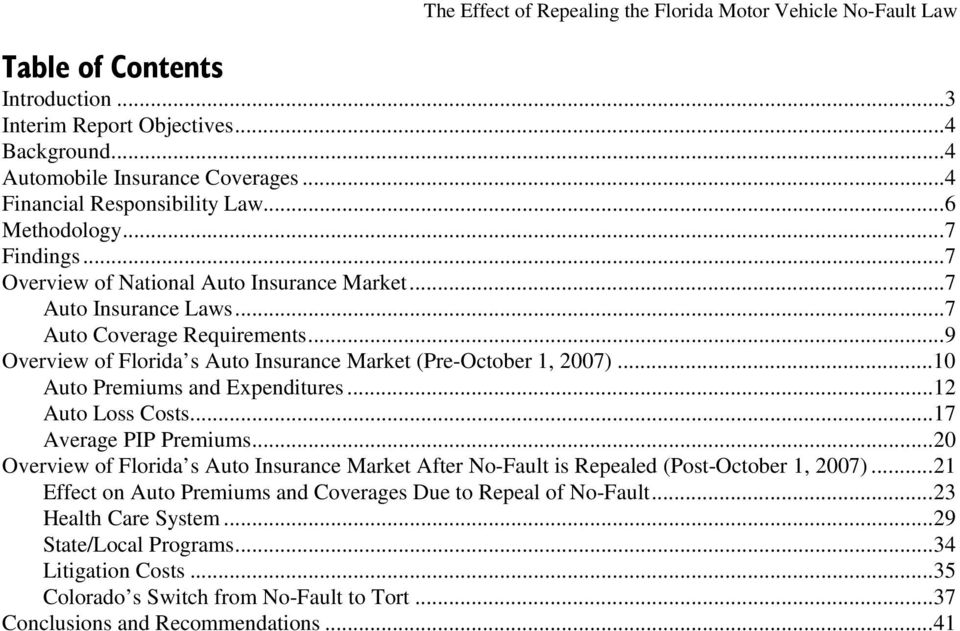 ..10 Auto Premiums and Expenditures...12 Auto Loss Costs...17 Average PIP Premiums...20 Overview of Florida s Auto Insurance Market After No-Fault is Repealed (Post-October 1, 2007).