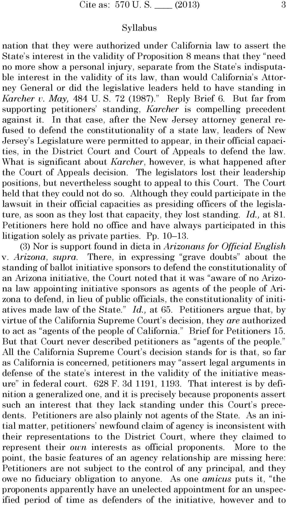 from the State s indisputable interest in the validity of its law, than would California s Attorney General or did the legislative leaders held to have standing in Karcher v. May, 484 U. S. 72 (1987).