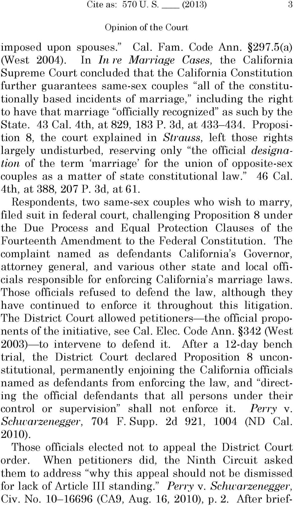 the right to have that marriage officially recognized as such by the State. 43 Cal. 4th, at 829, 183 P. 3d, at 433 434.